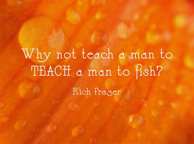 Why-not-teach-a-man-to