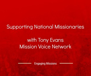 supporting national missionaries with tony evans of mission voice network