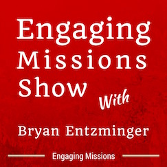 Engaging Missions Show with Bryan Entzminger