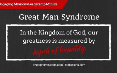 Engaging Missions Leadership Minute # 4 – The Great Man Syndrome