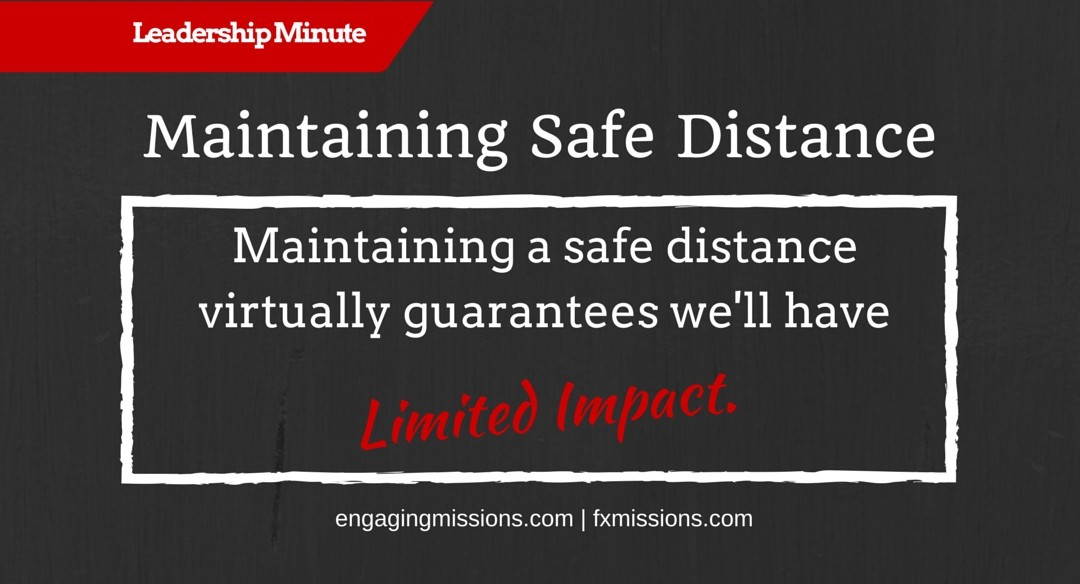 Engaging Missions Leadership Minute # 9 – How Maintaining Distance Decreases Impact