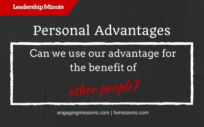 How To Use Our Advantage To Help Others – Engaging Missions Leadership Minute # 11