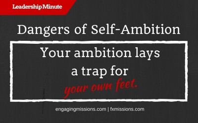 The Damage Of Self-Ambition – Engaging Missions Leadership Minute # 12