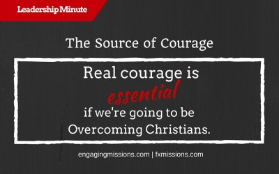 The Source Of Courage – Engaging Missions Leadership Moment # 18