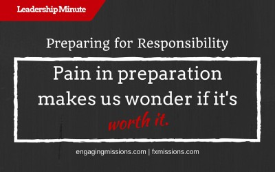 Preparing For Responsibility – Engaging Missions Leadership Moment # 26
