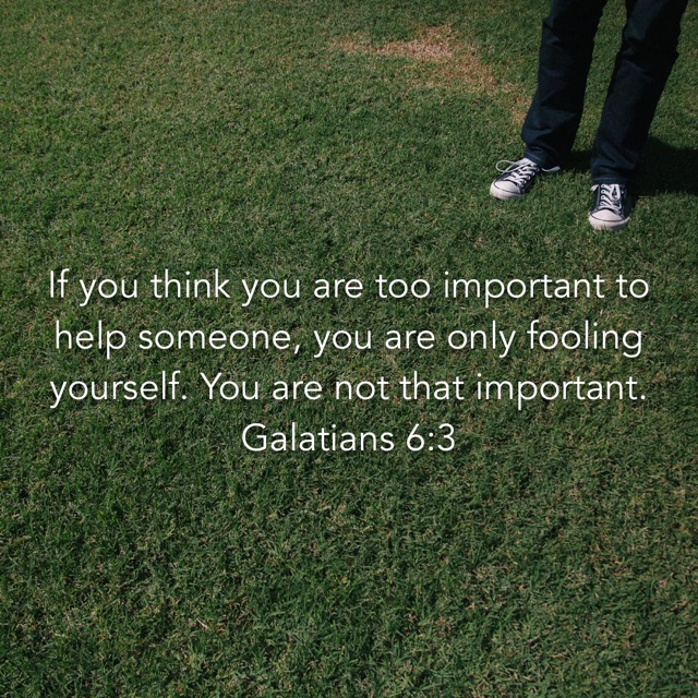 If You Think You're Too Important To Help, You Are Only