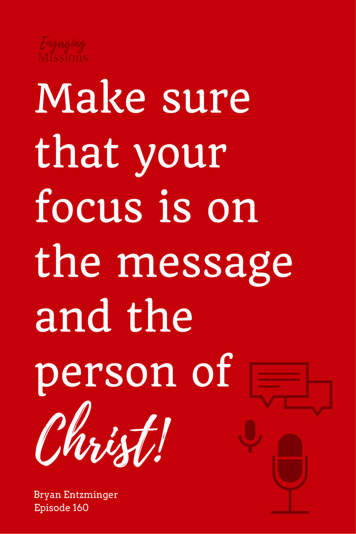 make sure that your focus is on the message and person of christ bryan entzminger