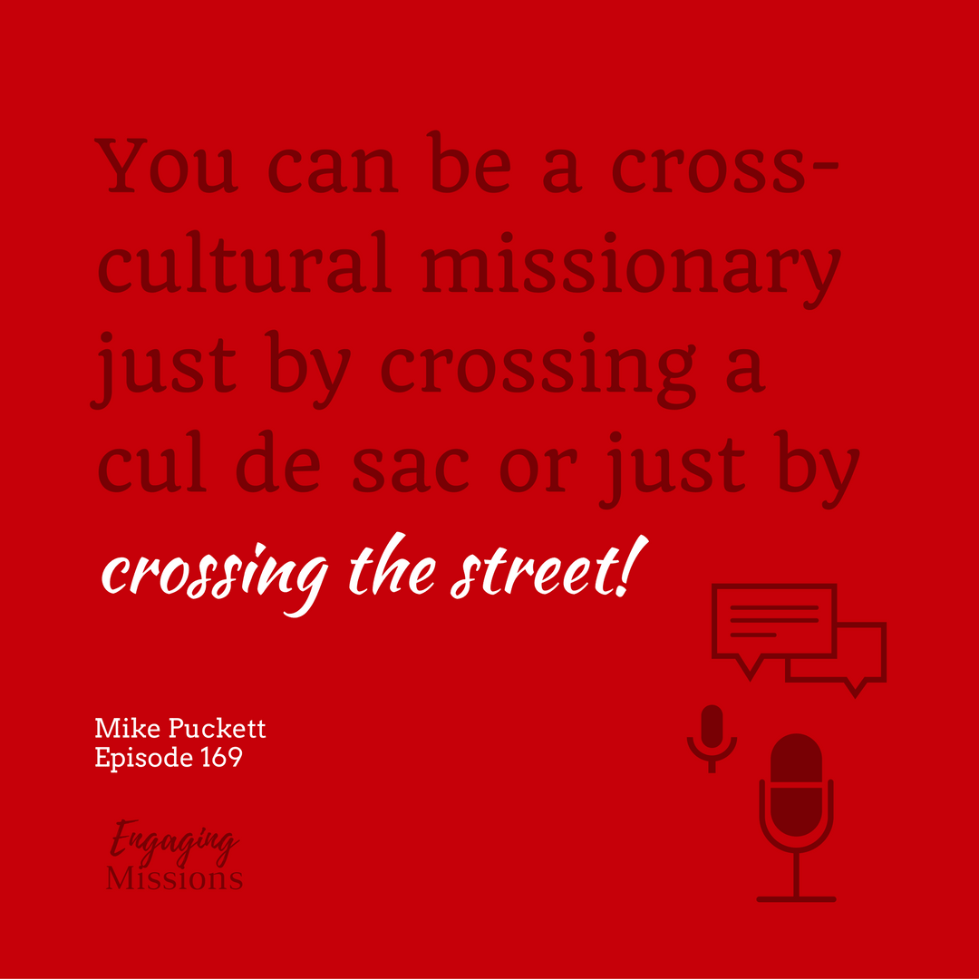 you can be a cross-cultural missionary just by crossing a cul de sac or just by crossing the street