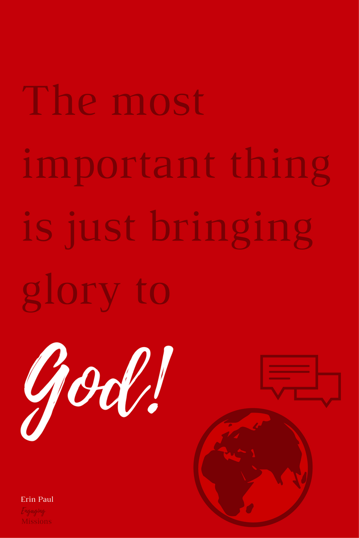 the most important thing is just bringing glory to god