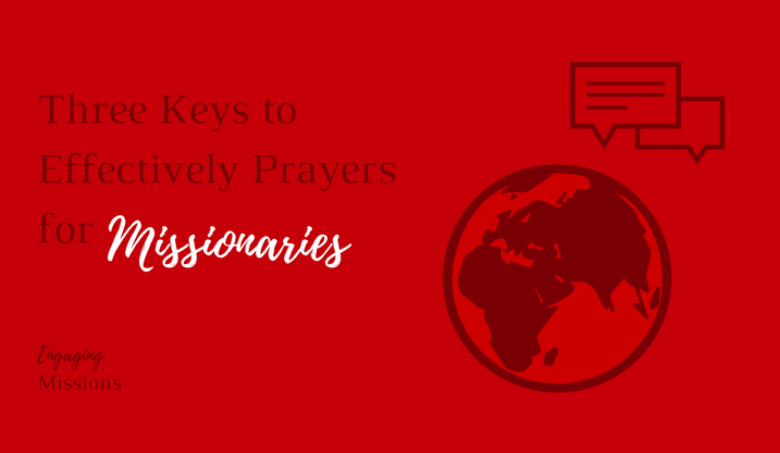 Three Keys to Effective Prayers for Missionaries